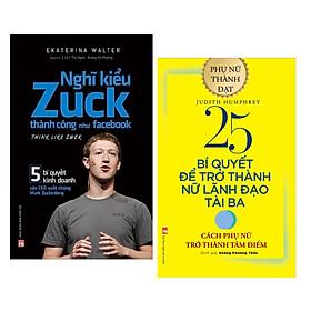 Combo Sách Lãnh Đạo: Nghĩ Kiểu Zuck Thành Công Như Facebook + 25 Bí Quyết Trở Thành Nữ Lãnh Đạo Tài Ba - Cách Phụ Nữ Trở Thành Tâm Điểm - (Những Ý Tưởng Khởi Nghiệp Và Cách Vận Hành Doanh Nghiệp)