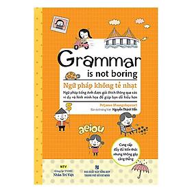 Sách - Grammar Is Not Boring - Ngữ Pháp Không Tẻ Nhạt