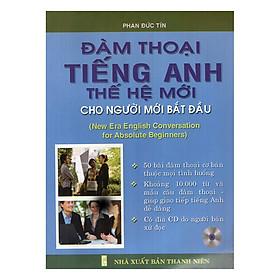 Đàm Thoại Tiếng Anh Thế Hệ Mới Cho Người Mới Bắt Đầu (Kèm CD)