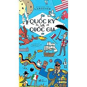 Sách - Bách khoa thư Larousse - Quốc kỳ và quốc gia (TB 2020) (tặng kèm bookmark thiết kế)