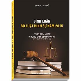 Bình Luận Bộ Luật Hình Sự năm 2015, Phần Những Quy Định Chung – ThS. Đinh Văn Quế