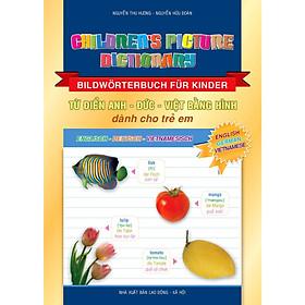 Từ Điển Anh - Đức - Việt Bằng Hình Dành Cho Trẻ Em - Children's Picture Dictionary (English - German - Vietnamese) - Bildwörterbuch Für Kinder (Englisch - Deutsch - Vietnamesisch)