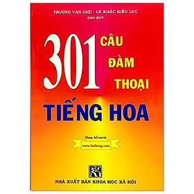 301 Câu Đàm Thoại Tiếng Hoa (Tái Bản 2019)