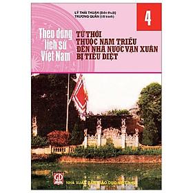 Theo Dòng Lịch Sử Việt Nam - Tập 4: Từ Thời Thuộc Nam Triều Đến Nhà Nước Vạn Xuân Bị Tiêu Diệt