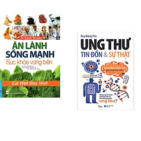 Combo 2 cuốn sách: Ăn Lành Sống Mạnh - Sức Khỏe Vững Bền + Ung Thư Tin Đồn Và Sự Thật