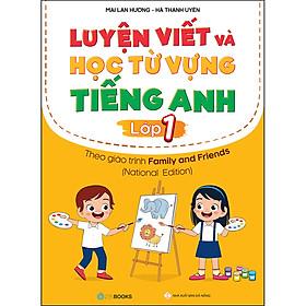 Luyện Viết Và Học Từ Vựng Tiếng Anh Lớp 1 – Theo Chương Trình Family And Friends (National Edition)