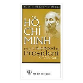 Hồ Chí Minh From Childhood To President Of Việt Nam (Hồ Chí Minh - Từ Tuổi Ấu Thơ Đến Khi Trở Thành Chủ Tịch Nước Việt Nam Dân Chủ Cộng Hòa)