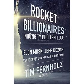 Rocket Billionares - Những Tỉ Phú Tên Lửa Và Cuộc Chạy Đua Mới Vào Không Gian