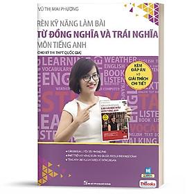 Sách - Rèn kỹ năng làm bài từ đồng nghĩa và trái nghĩa môn tiếng Anh (dành cho ôn thi THPT Quốc gia)