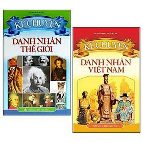 Combo Kể Chuyện Danh Nhân Thế Giới (Tái Bản 2019) + Kể Chuyện Danh Nhân Việt Nam (Tái Bản 2019) (Bộ 2 Cuốn)