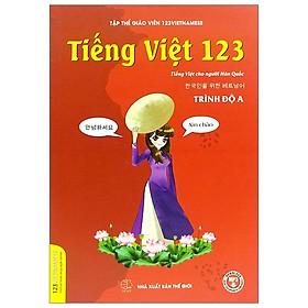 Tiếng Việt 123 (Tiếng Việt Dành Cho Người Hàn Quốc) - Tái Bản 2019