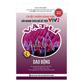 Tuyệt Phẩm Công Phá Giải Nhanh Theo Chủ Đề Trên VTV2 Vật Lý 1 - Dao Động