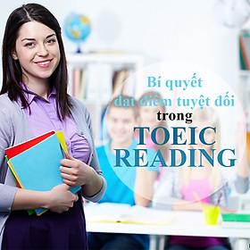Khóa Học Bí Quyết Đạt Điểm Tuyệt Đối Bài Thi Toeic Reading