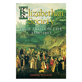 Elizabethan Society: High and Low Life, 1558-1603