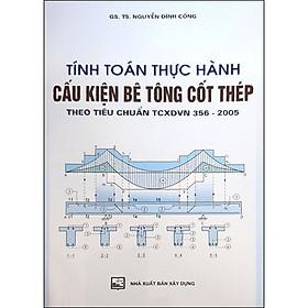 Tính Toán Thực Hành Cấu Kiện Bêtông Cốt Thép Theo Tiêu Chuẩn TCXDVN 356:2005 (Tập 1) (Tái Bản)