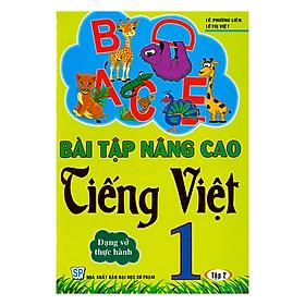 Bài Tập Nâng Cao Tiếng Việt 1 (Tập 2) - Dạng Vở Thực Hành