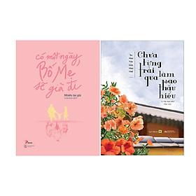 Combo 2 Cuốn Sách: Có Một Ngày, Bố Mẹ Sẽ Già Đi + Chưa Từng Trải Qua Làm Sao Thấu Hiểu