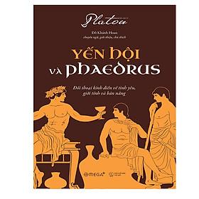 Cuốn Triết Phẩm Gây Ấn Tượng và Được Yêu Thích Nhất Hoa Kỳ Của Platon: Yến Hội Và Phaeorus