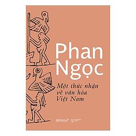 [Download sách] Một Thức Nhận Về Văn Hóa Việt Nam