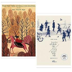 Combo 2 cuốn sách văn học hay : Trái Tim Trên Những Con Đường + Bước Chậm Lại Giữa Thế Gian Vội Vã (Tái Bản) (Tặng kèm Bookmark Happy Life)