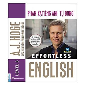 Effortless English - Phản Xạ Tiếng Anh Tự Động ( A.J.Hoge - Giáo viên tiếng Anh số 1 thế giới ) tặng kèm bookmark