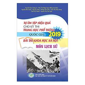Tự Ôn Tập Hiệu Quả Cho Kỳ Thi Trung Học Phổ Thông Quốc Gia 2019 - Bài Thi Khoa Học Xã Hội - Môn Lịch Sử