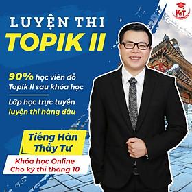 KHÓA HỌC TOPIK II ONLINE - THẦY TƯ - KỲ THI 10/2021