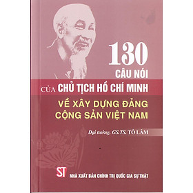 Sách 130 Câu Nói Của Chủ Tịch Hồ Chí Minh Về Xây Dựng Đảng Cộng Sản Việt Nam