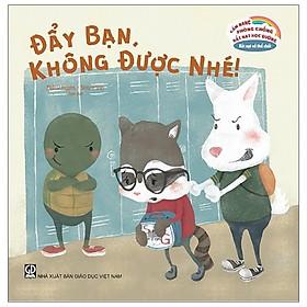 Cẩm Nang Phòng Chống Bắt Nạt Học Đường - Bắt Nạt Về Thể Chất: Đẩy Bạn, Không Được Nhé