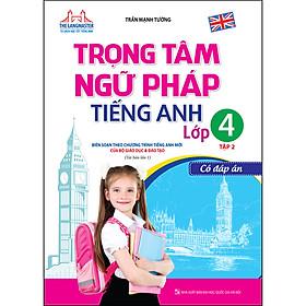 Trọng Tâm Ngữ Pháp Tiếng Anh Lớp 4 Tập 2 - Có Đáp Án (Tái Bản 01)