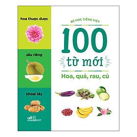 100 Từ Mới - Hoa, Quả, Rau, Củ (Tái Bản)