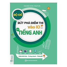 Bộ Đề Bứt Phá Điểm Thi Vào 10 Môn Tiếng Anh (Tặng kèm Bookmark PL)