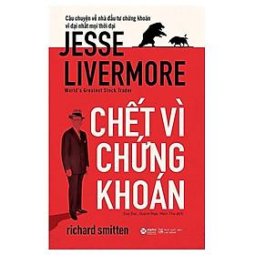 Sách - Chết Vì Chứng Khoán - Jesse Livermore