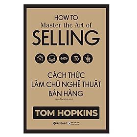Cuốn Sách Kỹ Năng Làm Việc Hiệu Quả Thay Đổi Con Người Bạn: Cách Thức Làm Chủ Nghệ Thuật Bán Hàng / Tặng Kèm Bookmark Happy Life