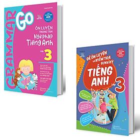 Combo 2 Quyển Grammar Go Ôn Luyện Trọng Tâm Ngữ Pháp Tiếng Anh Lớp 3 + Đề Ôn Luyện Và Kiểm Tra Định Kỳ Tiếng Anh Lớp 3