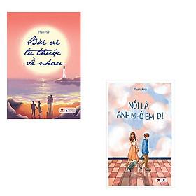 Bộ 2 cuốn tiểu thuyết ngọt ngào: Nói Là Anh Nhớ Em Đi - Bởi Vì Ta Thuộc Về Nhau