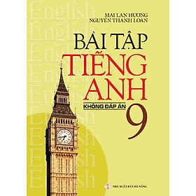 Bài Tập Tiếng Anh 9 - Không Đáp Án (Tái Bản 2020)