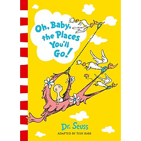 Dr. Seuss - Oh , Baby , The Places You'll Go ! (Adapted by Tish Rabe)