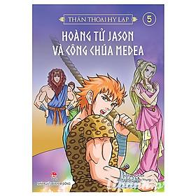 Thần Thoại Hy Lạp - Tập 5: Hoàng Tử Jason Và Công Chúa Medea (Tái Bản 2018)