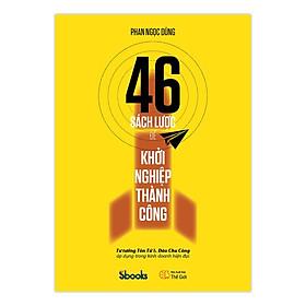 46 SÁCH LƯỢC ĐỂ KHỞI NGHIỆP THÀNH CÔNG: Tư tưởng Tôn Tử và Đào Chu Công áp dụng trong kinh doanh hiện đại