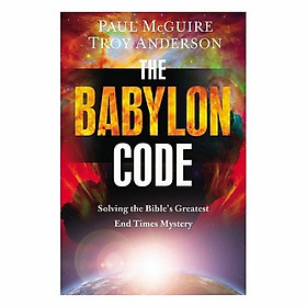 The Babylon Code: Solving The Bible's Greatest End Time Mystery