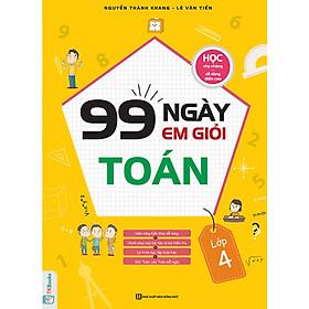 99 Ngày Em Giỏi Toán Lớp 4 - Học Nhẹ Nhàng, Dễ Dàng Điểm Cao ( tặng kèm bookmark )