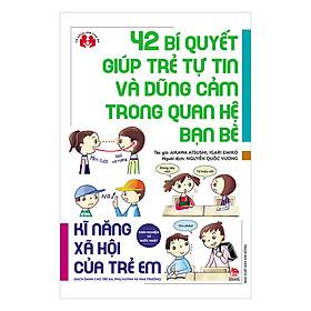 Kinh Nghiệm Từ Nước Nhật - Kĩ Năng Xã Hội Của Trẻ Em - 42 Bí Quyết Giúp Trẻ Tự Tin Và Dũng Cảm Trong Quan Hệ Bạn Bè