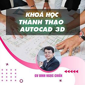 Khóa học THIẾT KẾ - ĐỒ HỌA - Thành thạo AUTOCAD 3D