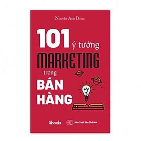 101 Ý TƯỞNG MARKETING TRONG BÁN HÀNG - Nguyễn Anh Dũng