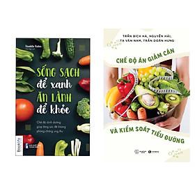 Combo 2 cuốn : Chế Độ Ăn Giảm Cân và Kiểm Soát Tiểu Đường  + Sống Sạch Để Xanh Ăn Lành Để Khỏe - Chế Độ Dinh Dưỡng Giúp Tăng Sức Đề Kháng Phòng Chống Ung Thư