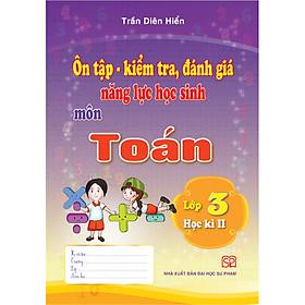 Combo 3 Cuốn Ôn Tập - Kiểm Tra, Đánh Giá Năng Lực Học Sinh Môn Toán, Tiếng Việt, Tiếng Anh Lớp 3 Học Kì II