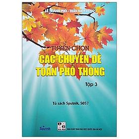 Tuyển Chọn Các Chuyên Đề Toán Phổ Thông - Tập 3