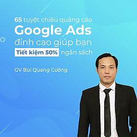Trọn bộ 65 tuyệt chiêu quảng cáo Google Ads đỉnh cao giúp bạn tiết kiệm 50% ngân sách