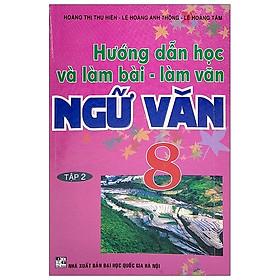 Hướng Dẫn Học & Làm Bài - Làm Văn Ngữ Văn Lớp 8 - Tập 2